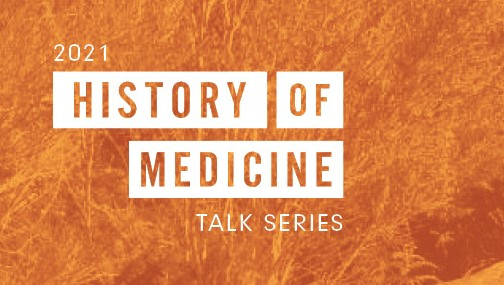 2021 History of Medicine Talk Series